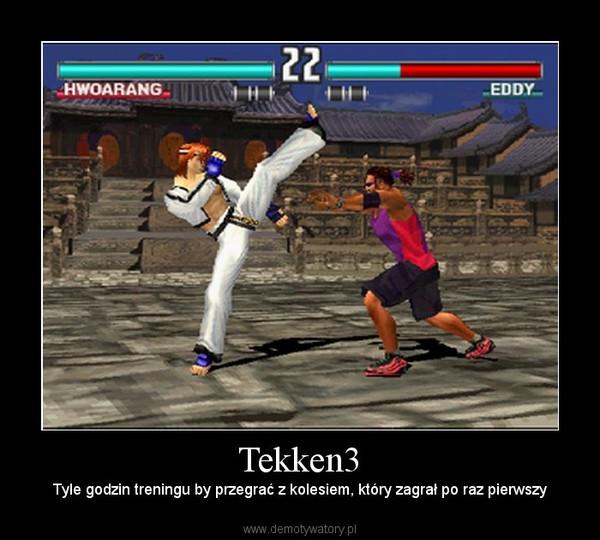 Tekken3 – Tyle godzin treningu by przegrać z kolesiem, który zagrał po raz pierwszy