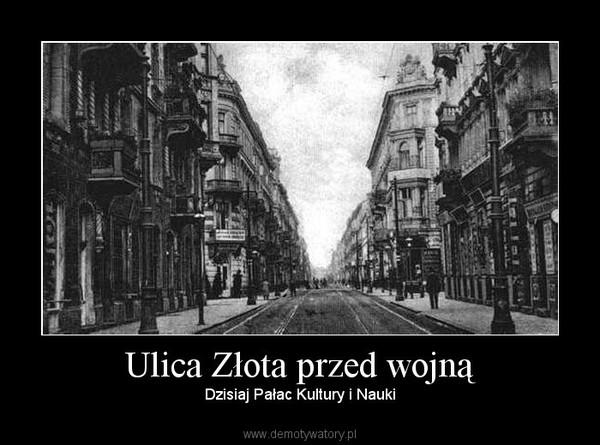 Ulica Złota przed wojną – Dzisiaj Pałac Kultury i Nauki