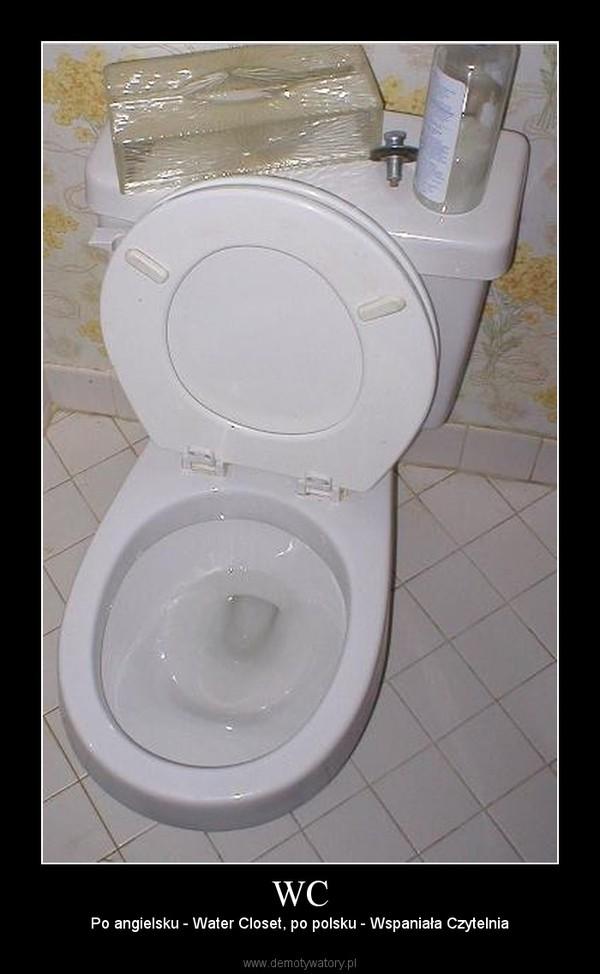 WC – Po angielsku - Water Closet, po polsku - Wspaniała Czytelnia