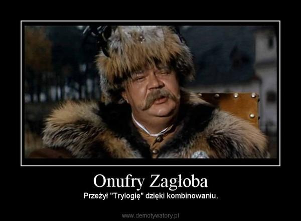 """Onufry Zagłoba – Przeżył """"Trylogię"""" dzięki kombinowaniu."""