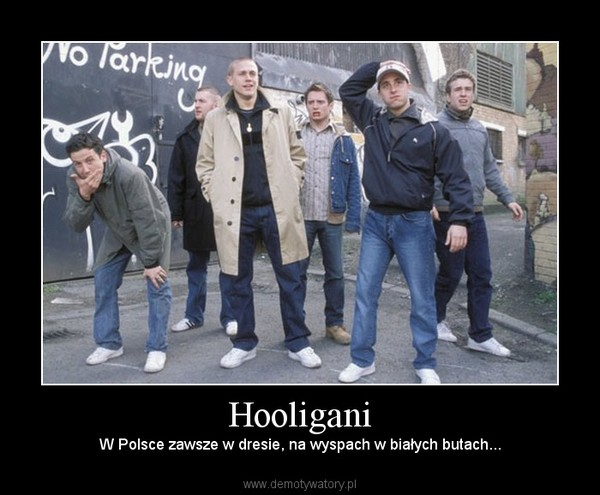 Hooligani – W Polsce zawsze w dresie, na wyspach w białych butach...
