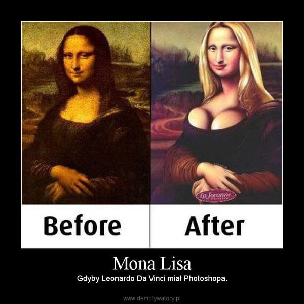 Mona Lisa – Gdyby Leonardo Da Vinci miał Photoshopa.