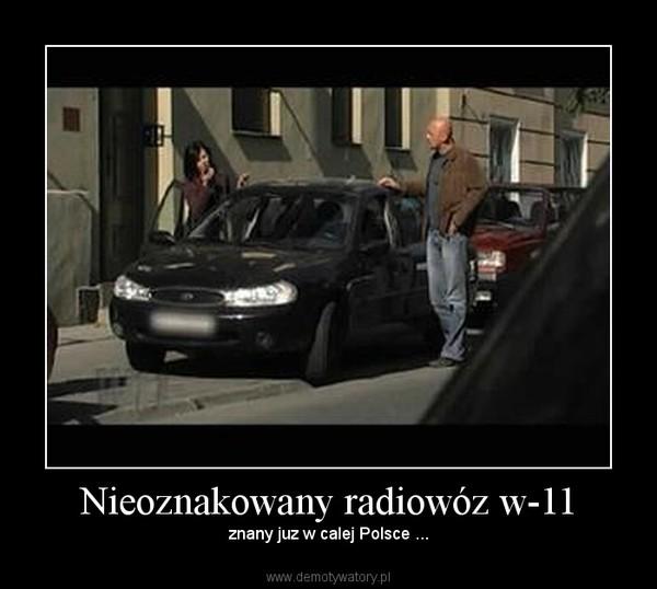 Nieoznakowany radiowóz w-11 – znany juz w calej Polsce ...