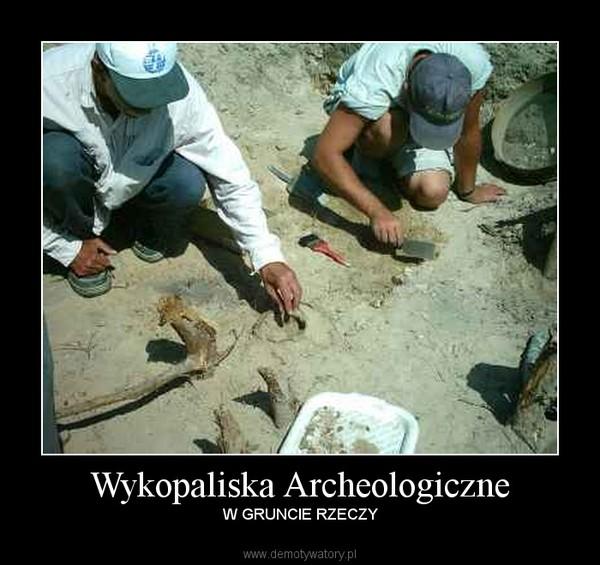 Wykopaliska Archeologiczne – W GRUNCIE RZECZY