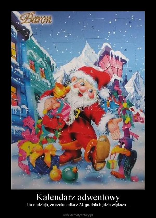 Kalendarz adwentowy – I ta nadzieja, że czekoladka z 24 grudnia będzie większa...