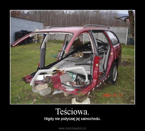 Teściowa. – Nigdy nie pożyczaj jej samochodu.
