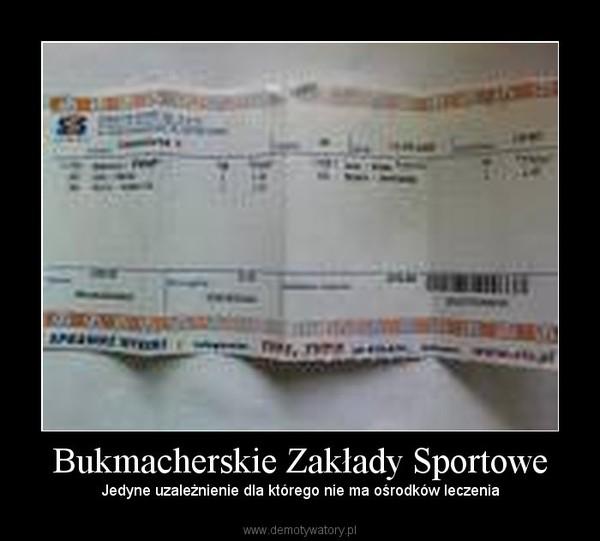 Bukmacherskie Zakłady Sportowe – Jedyne uzależnienie dla którego nie ma ośrodków leczenia