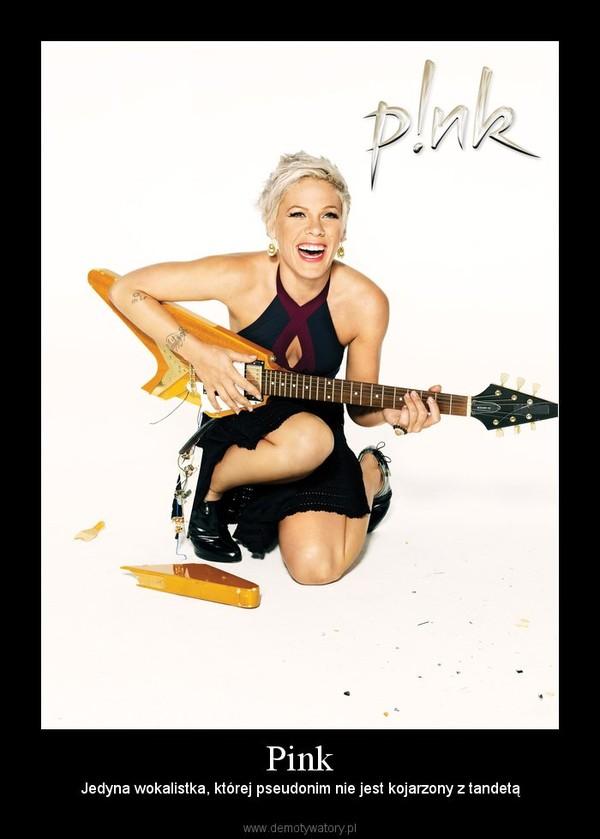 Pink – Jedyna wokalistka, której pseudonim nie jest kojarzony z tandetą