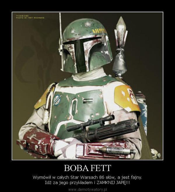 BOBA FETT – Wymówił w całych Star Warsach 86 słów, a jest fajny. Idź za jego przykładem i ZAMKNIJ JAPĘ!!!