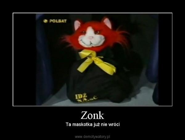 Zonk – Ta maskotka już nie wróci