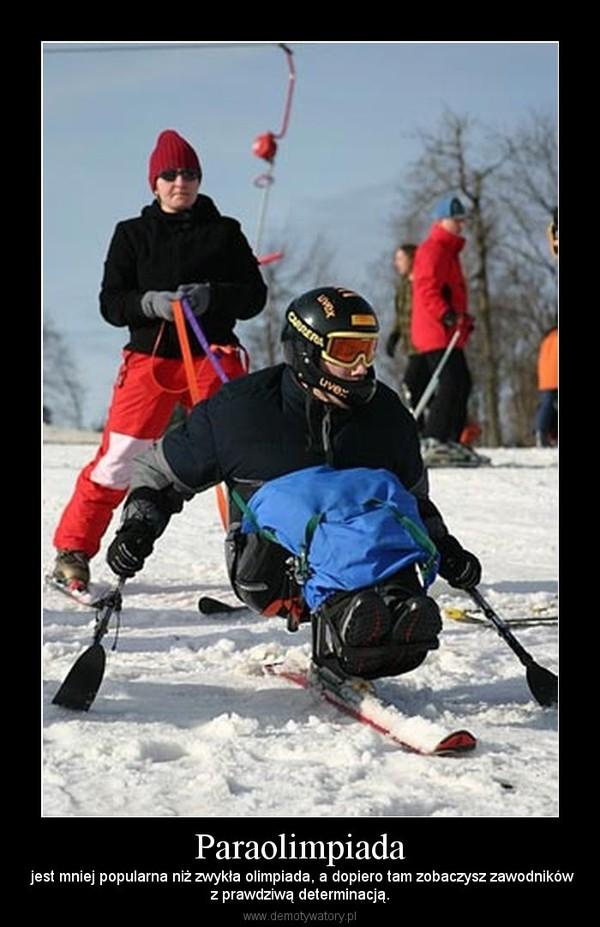 Paraolimpiada –  jest mniej popularna niż zwykła olimpiada, a dopiero tam zobaczysz zawodnikówz prawdziwą determinacją.
