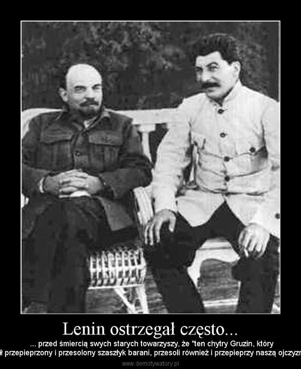 """Lenin ostrzegał często... –  ... przed śmiercią swych starych towarzyszy, że """"ten chytry Gruzin, którylubił przepieprzony i przesolony szaszłyk barani, przesoli również i przepieprzy naszą ojczyznę."""""""