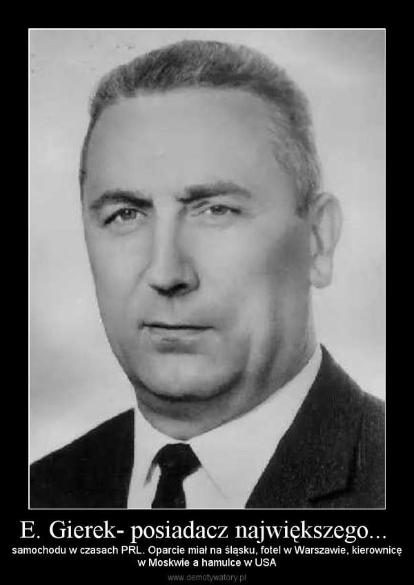 E. Gierek- posiadacz największego...  – samochodu w czasach PRL. Oparcie miał na śląsku, fotel w Warszawie, kierownicęw Moskwie a hamulce w USA