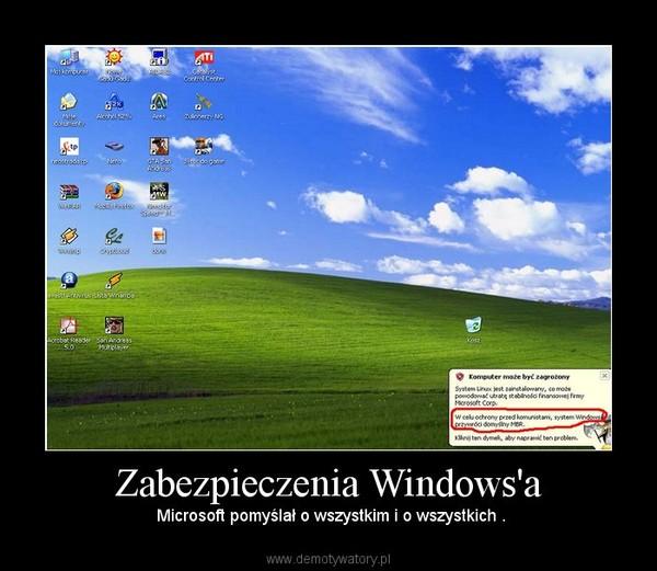 Zabezpieczenia Windows'a –  Microsoft pomyślał o wszystkim i o wszystkich .