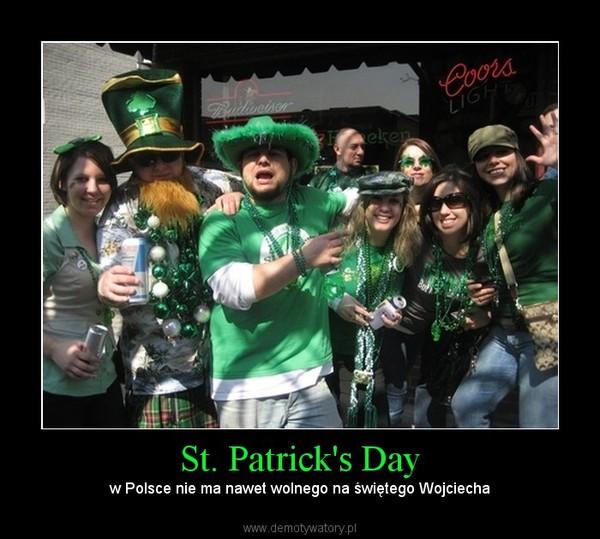 St. Patrick's Day – w Polsce nie ma nawet wolnego na świętego Wojciecha
