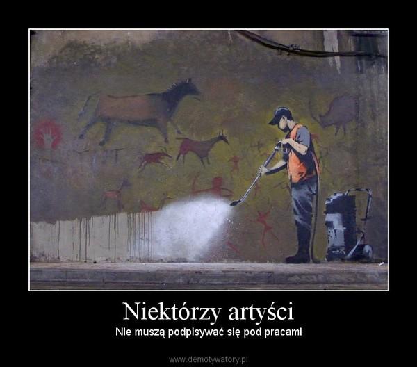 Niektórzy artyści – Nie muszą podpisywać się pod pracami