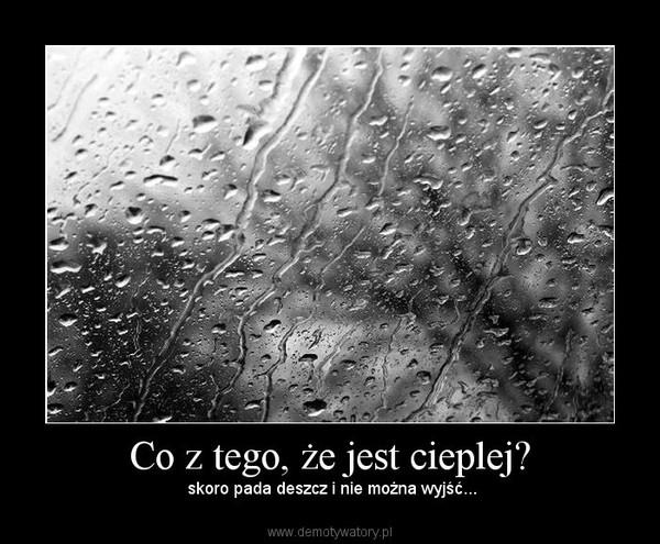 Co z tego, że jest cieplej? –  skoro pada deszcz i nie można wyjść...