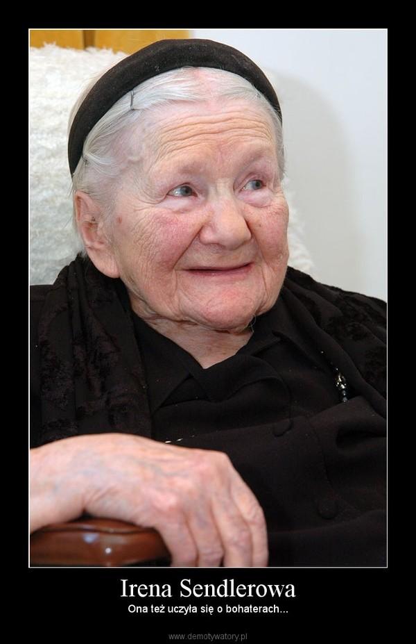 Irena Sendlerowa – Ona też uczyła się o bohaterach...