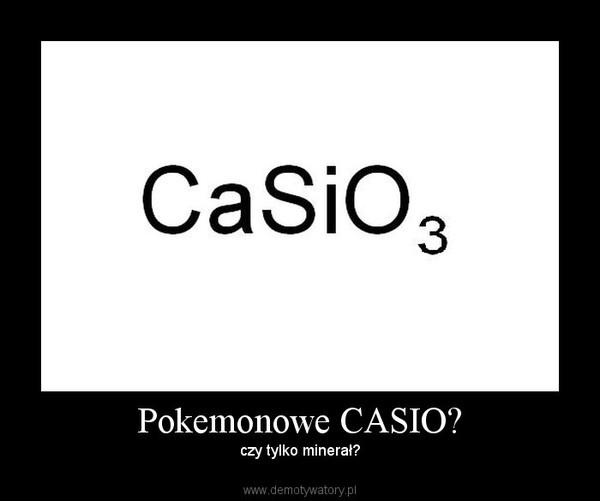 Pokemonowe CASIO? – czy tylko minerał?
