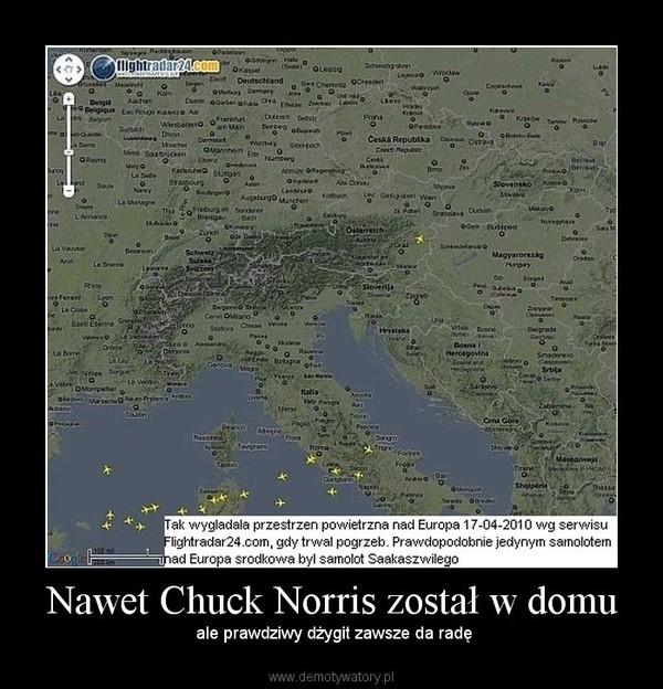 Nawet Chuck Norris został w domu –  ale prawdziwy dżygit zawsze da radę