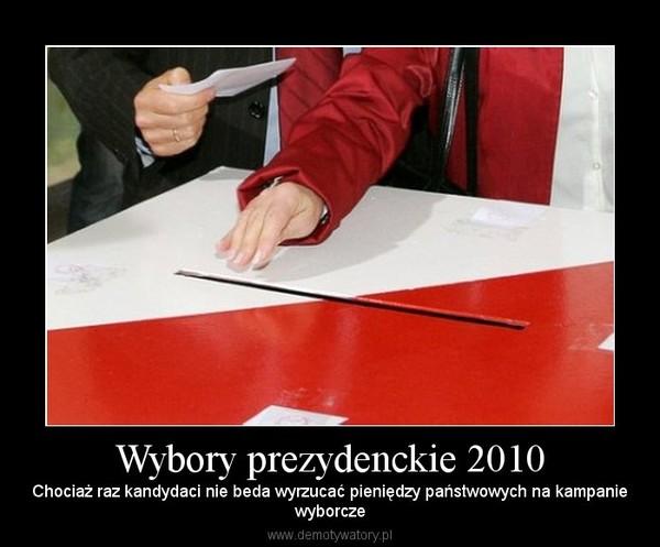 Wybory prezydenckie 2010 – Chociaż raz kandydaci nie beda wyrzucać pieniędzy państwowych na kampaniewyborcze