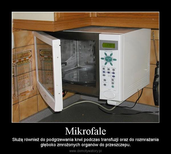 Mikrofale – Służą również do podgrzewania krwi podczas transfuzji oraz do rozmrażaniagłęboko zmrożonych organów do przeszczepu.