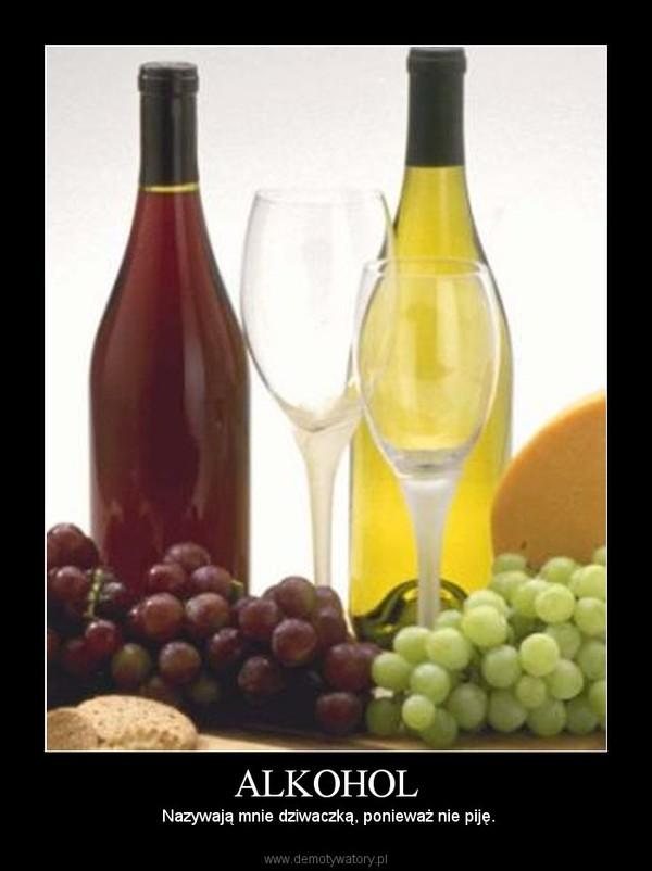ALKOHOL –  Nazywają mnie dziwaczką, ponieważ nie piję.