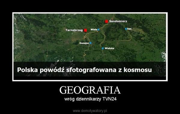 GEOGRAFIA –  wróg dziennikarzy TVN24