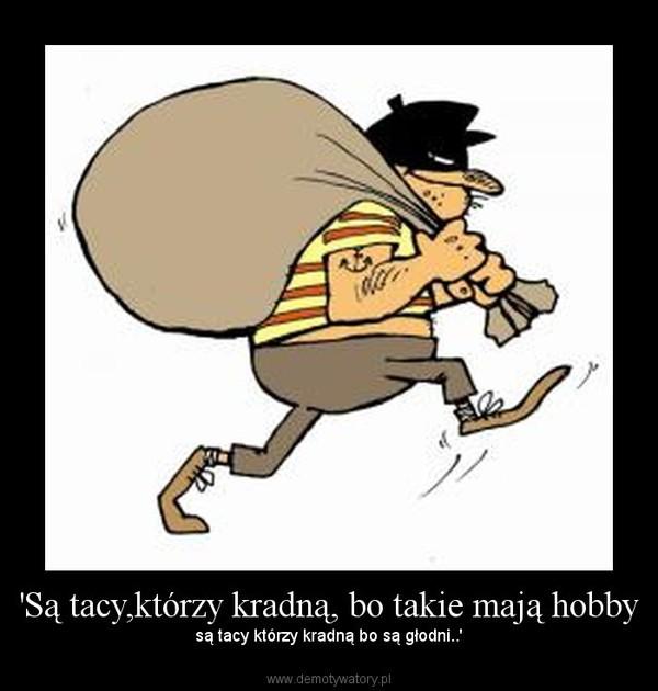 'Są tacy,którzy kradną, bo takie mają hobby – są tacy którzy kradną bo są głodni..'