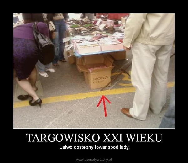 TARGOWISKO XXI WIEKU –  Latwo dostepny towar spod lady.