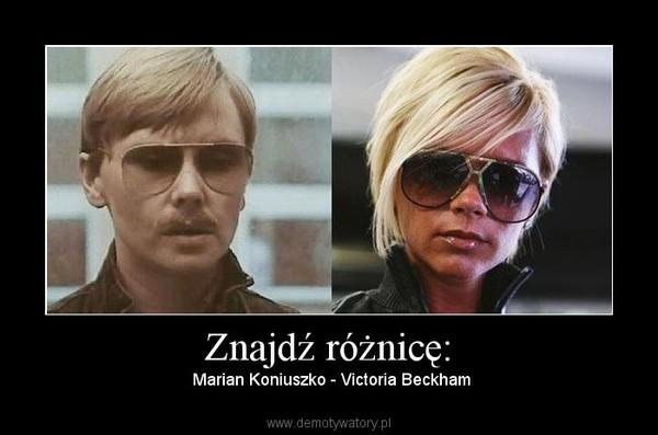 Znajdź różnicę: –  Marian Koniuszko - Victoria Beckham