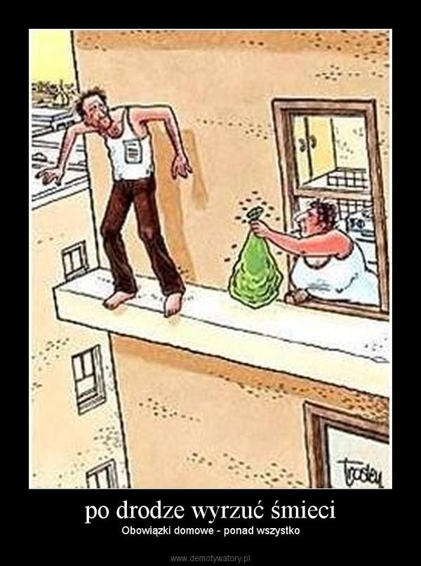 po drodze wyrzuć śmieci – Obowiązki domowe - ponad wszystko