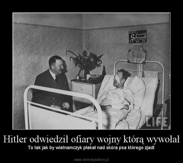 Hitler odwiedził ofiary wojny którą wywołał – To tak jak by wietnamczyk płakał nad skóra psa którego zjadł
