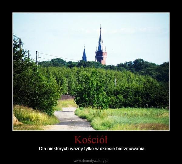Kościół –  Dla niektórych ważny tylko w okresie bierzmowania