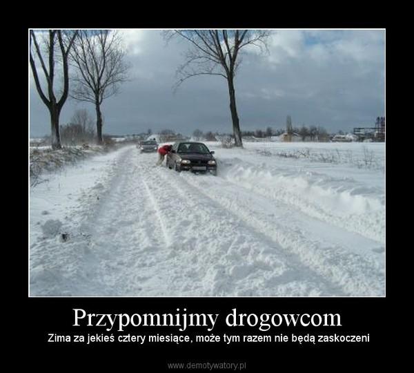 Przypomnijmy drogowcom –  Zima za jekieś cztery miesiące, może tym razem nie będą zaskoczeni