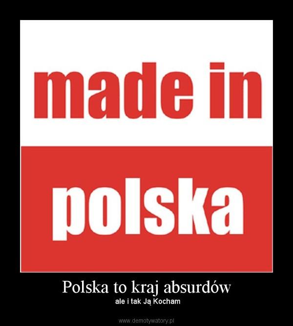 Polska to kraj absurdów –  ale i tak Ją Kocham