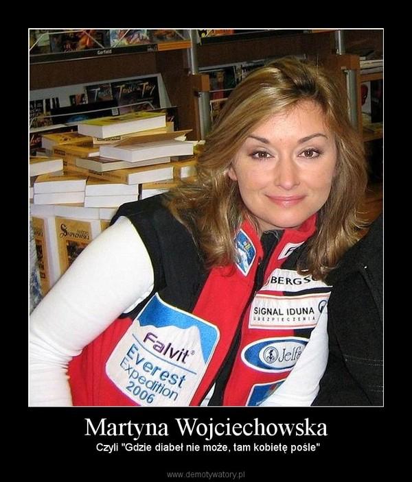 """Martyna Wojciechowska –  Czyli """"Gdzie diabeł nie może, tam kobietę pośle"""""""