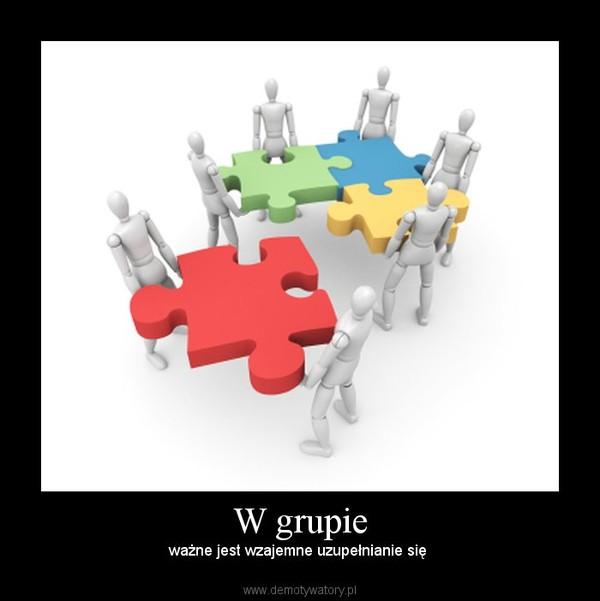 W grupie – ważne jest wzajemne uzupełnianie się