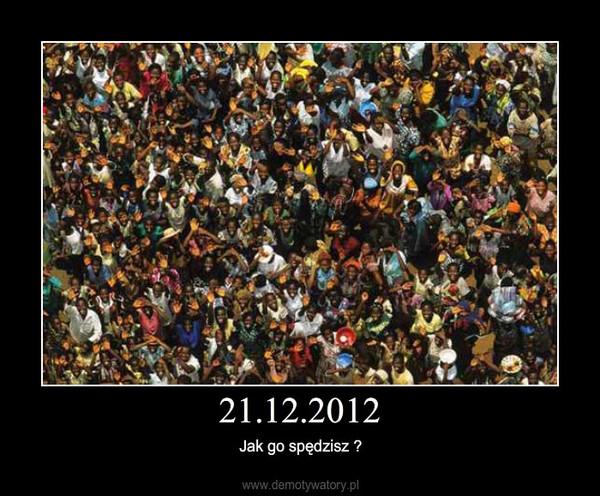 21.12.2012 – Jak go spędzisz ?