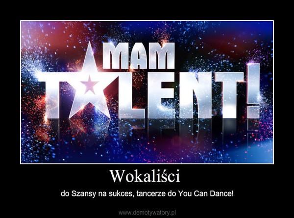 Wokaliści – do Szansy na sukces, tancerze do You Can Dance!