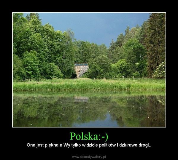 Polska:-) – Ona jest piękna a Wy tylko widzicie politków i dziurawe drogi..