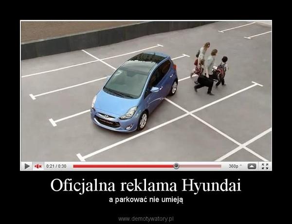 Oficjalna reklama Hyundai – a parkować nie umieją