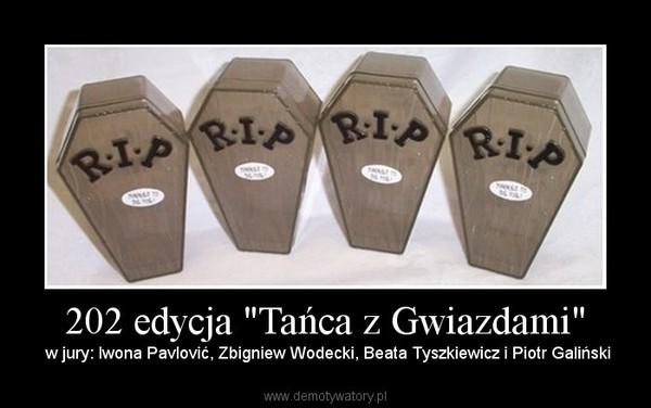 """202 edycja """"Tańca z Gwiazdami"""" –  w jury: Iwona Pavlović, Zbigniew Wodecki, Beata Tyszkiewicz i Piotr Galiński"""