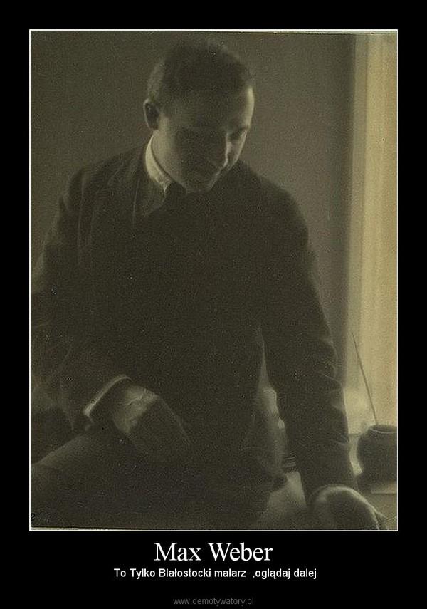 Max Weber – To Tylko BIałostocki malarz  ,oglądaj dalej
