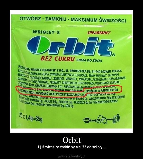 Orbit – I już wiesz co zrobić by nie iść do szkoły...