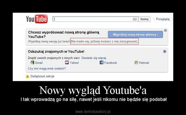 Nowy wygląd Youtube'a – I tak wprowadzą go na siłę, nawet jeśli nikomu nie będzie się podobał