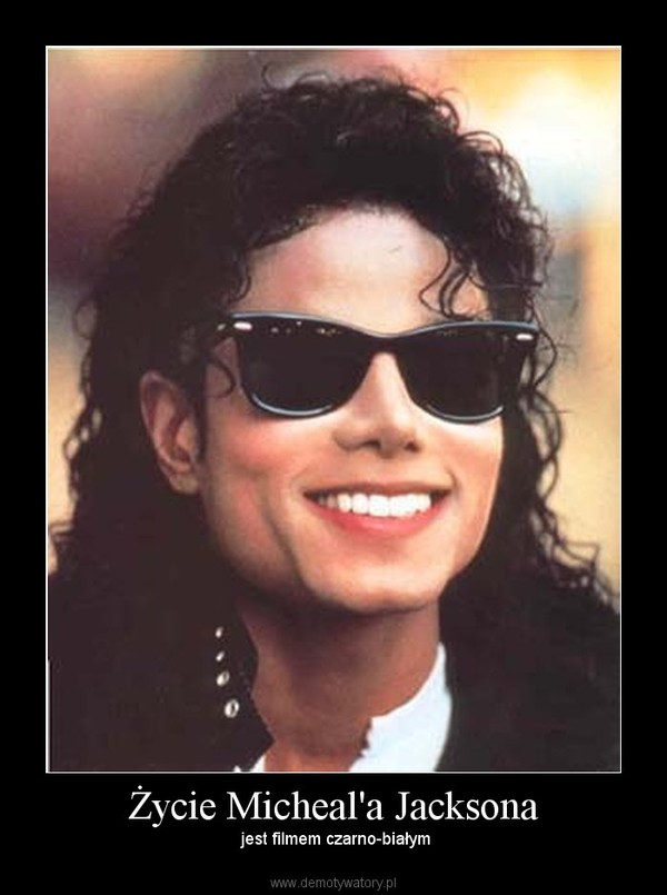 Życie Micheal'a Jacksona – jest filmem czarno-białym
