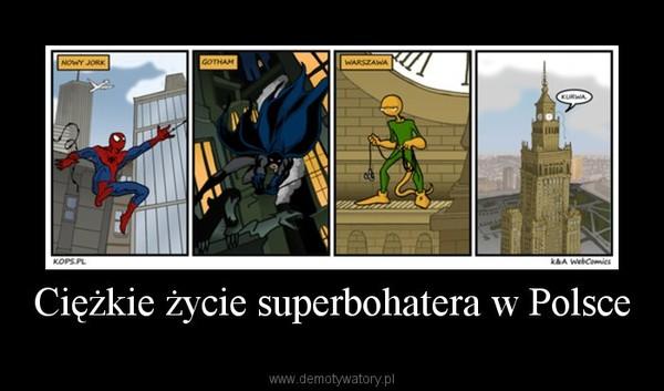 Ciężkie życie superbohatera w Polsce –