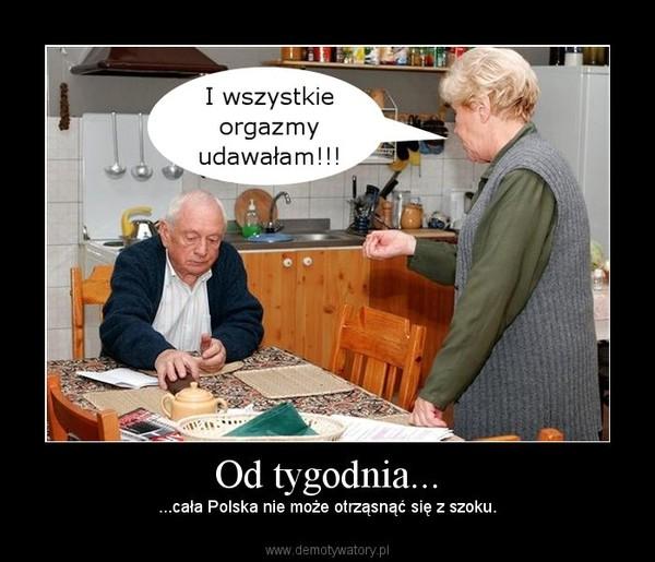 Od tygodnia... – ...cała Polska nie może otrząsnąć się z szoku.