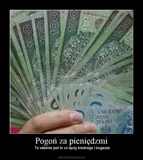 Pogoń za pieniędzmi – To właśnie jest to co łączy biednego i bogacza